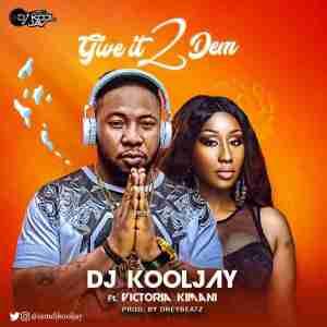 DJ Kool Jay - Give It 2 Dem ft. Victoria Kimani (Prod by Drey Beatz)
